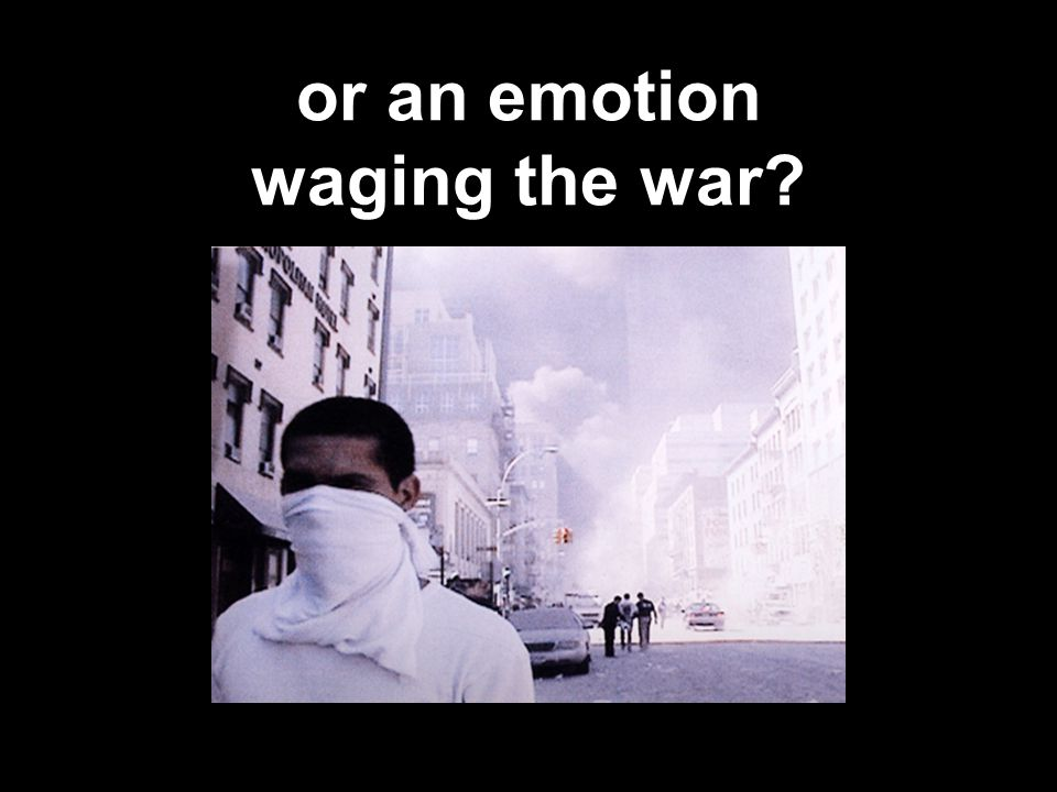 or an emotion waging the war