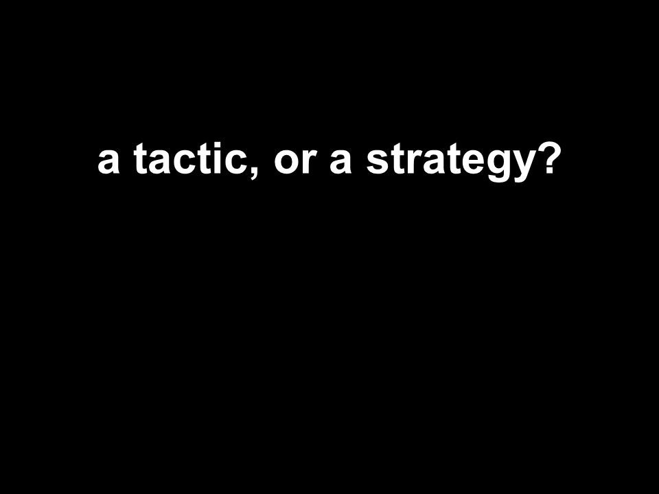 a tactic, or a strategy?