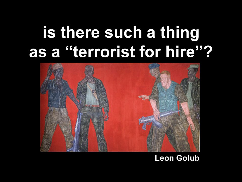 is there such a thing as a terrorist for hire Leon Golub