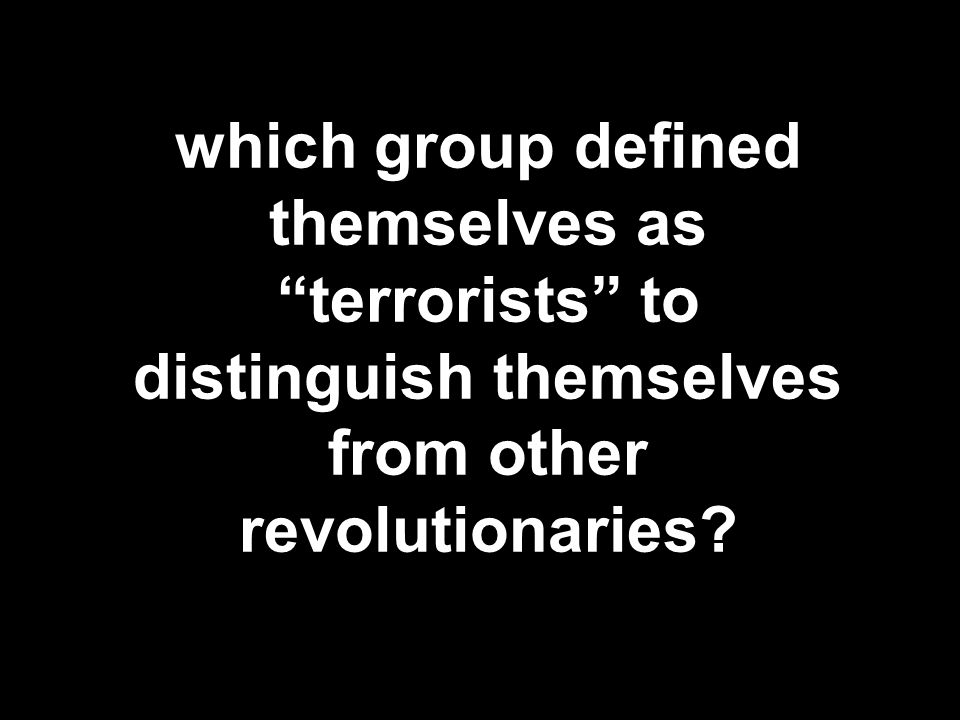 which group defined themselves as terrorists to distinguish themselves from other revolutionaries?