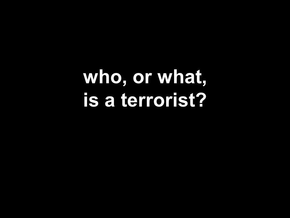 who, or what, is a terrorist