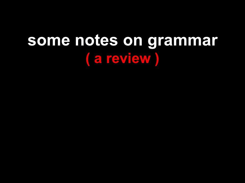 some notes on grammar ( a review )