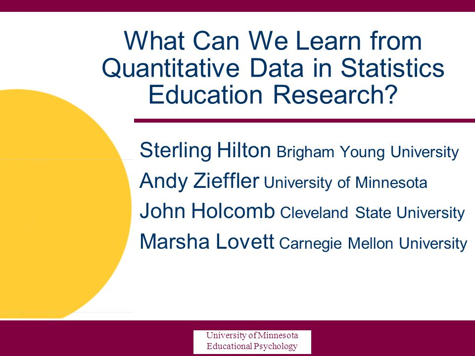 University of Minnesota Educational Psychology What Can We Learn from Quantitative Data in Statistics Education Research.