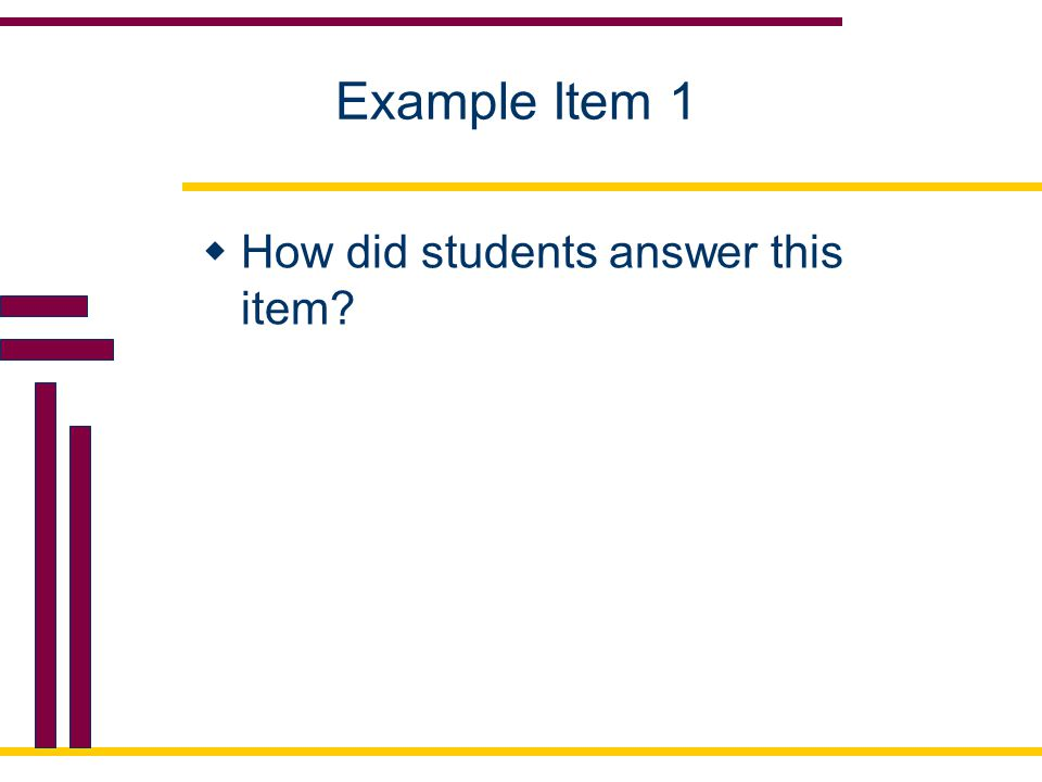 Example Item 1  How did students answer this item?
