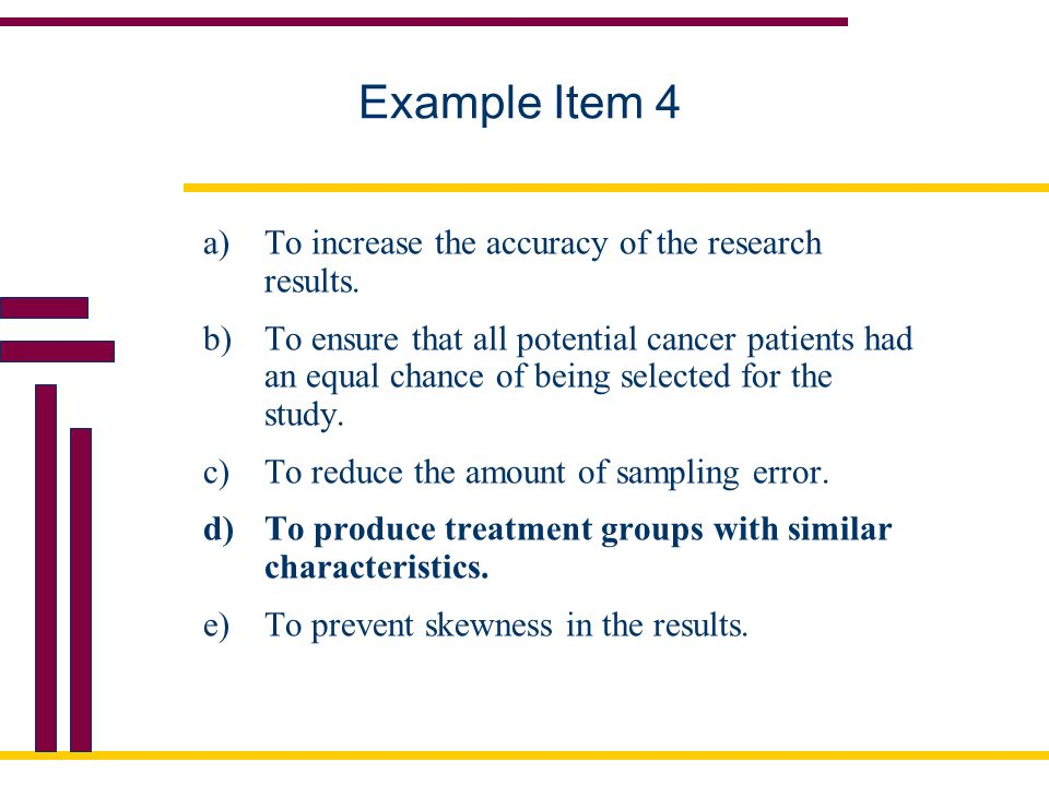 Example Item 4 a)To increase the accuracy of the research results.