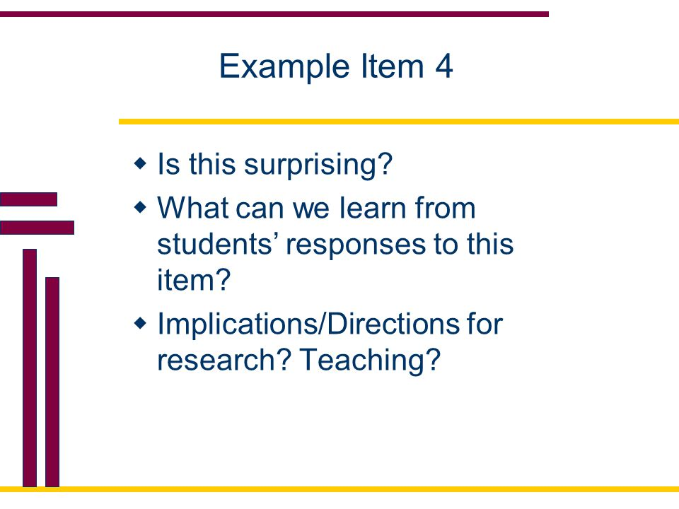 Example Item 4  Is this surprising. What can we learn from students' responses to this item.