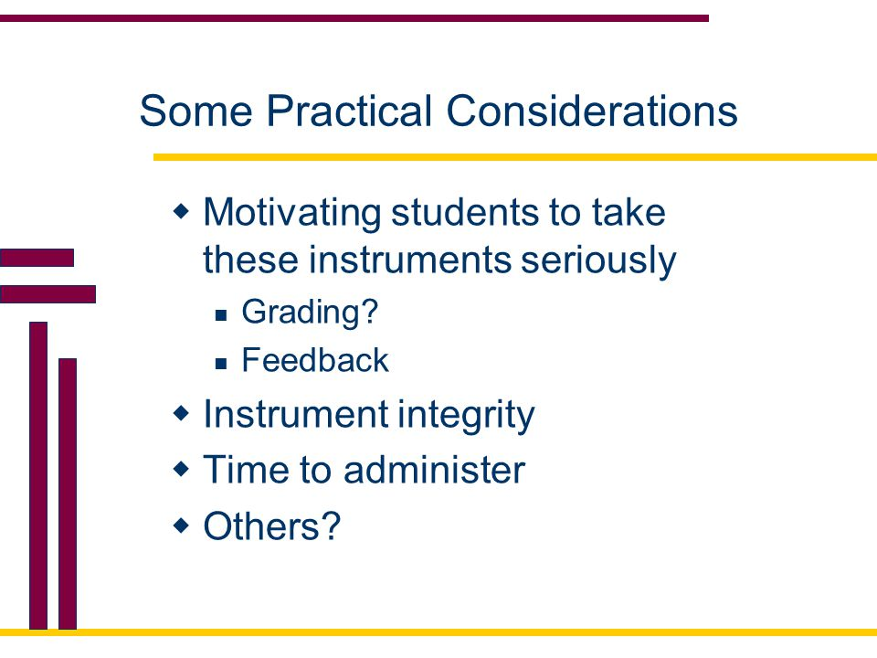 Some Practical Considerations  Motivating students to take these instruments seriously Grading.