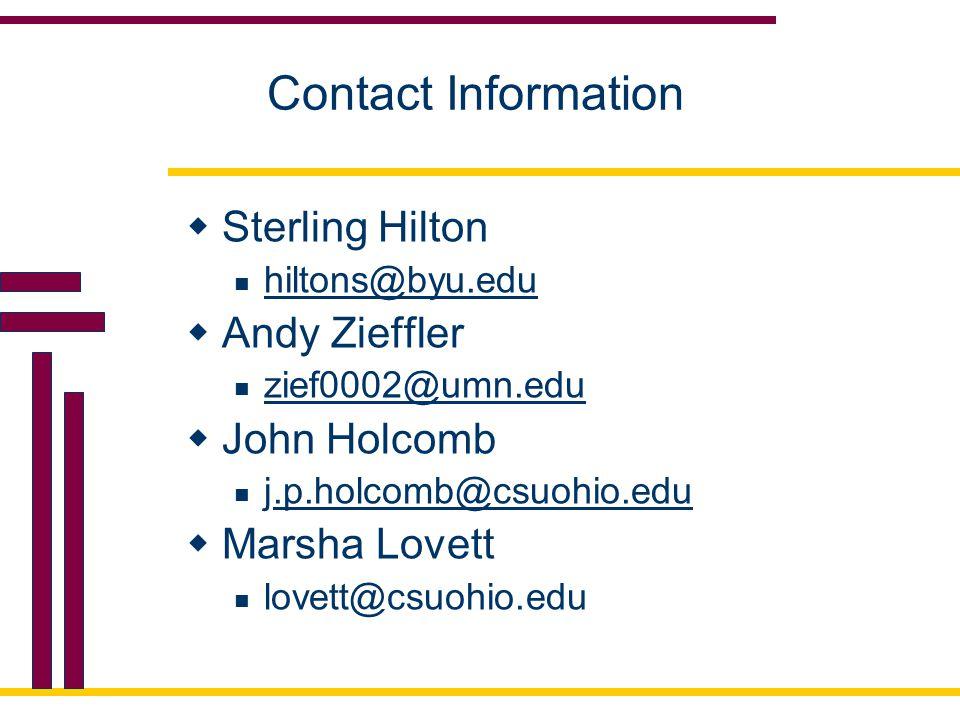Contact Information  Sterling Hilton hiltons@byu.edu  Andy Zieffler zief0002@umn.edu  John Holcomb j.p.holcomb@csuohio.edu.p.holcomb@csuohio.edu 