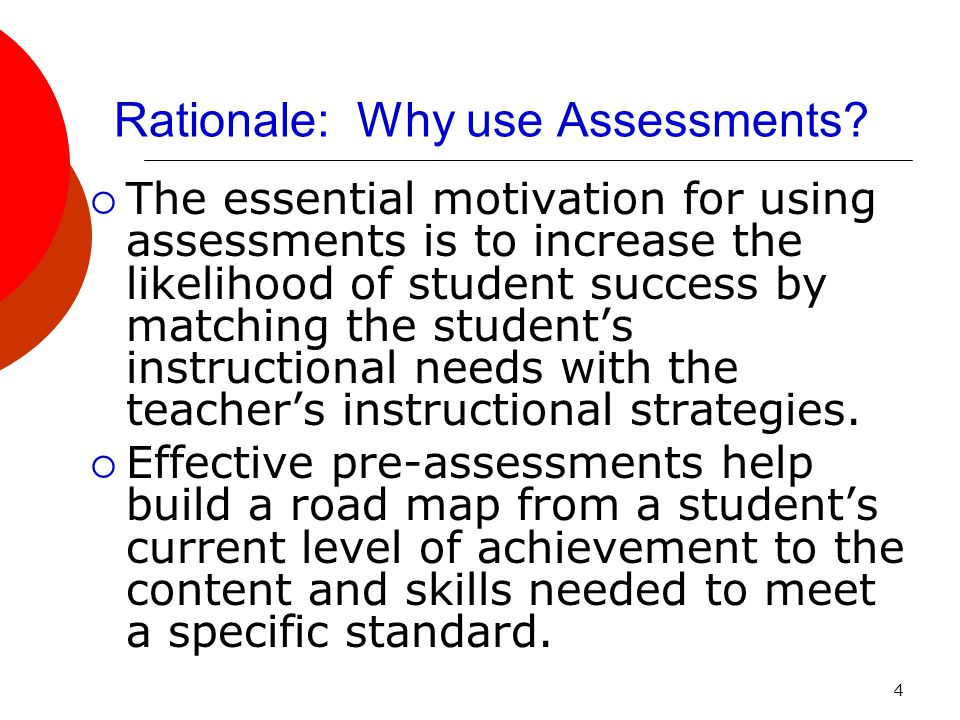4 Rationale: Why use Assessments.