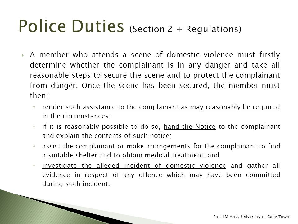  A member who attends a scene of domestic violence must firstly determine whether the complainant is in any danger and take all reasonable steps to secure the scene and to protect the complainant from danger.
