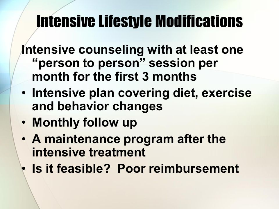 Intensive Lifestyle Modifications Intensive counseling with at least one person to person session per month for the first 3 months Intensive plan covering diet, exercise and behavior changes Monthly follow up A maintenance program after the intensive treatment Is it feasible.
