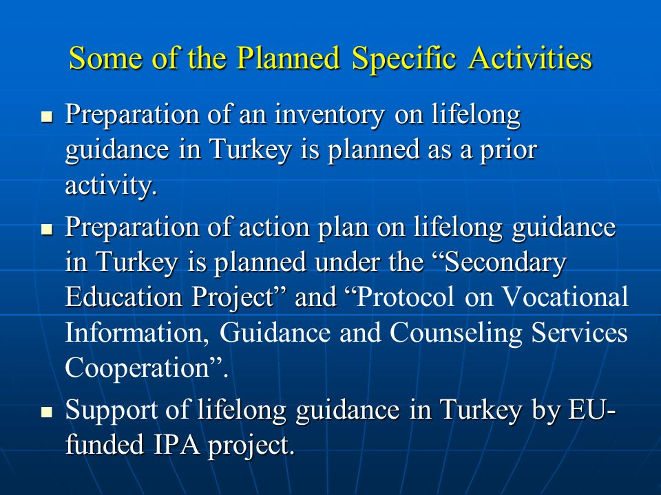 Some of the Planned Specific Activities Preparation of an inventory on lifelong guidance in Turkey is planned as a prior activity.