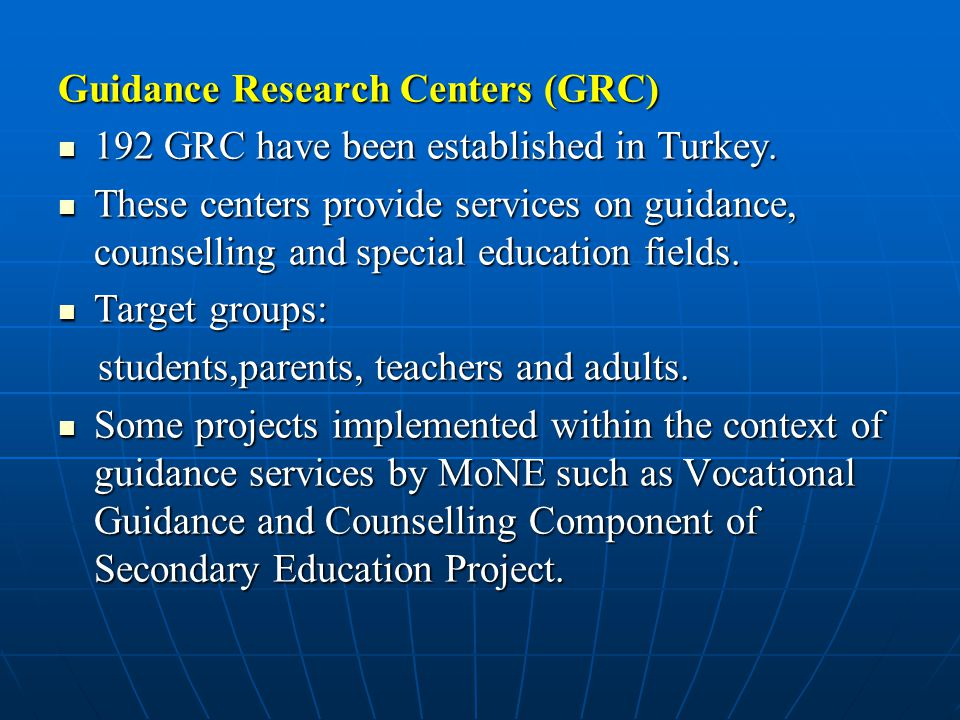 Guidance Research Centers (GRC) 192 GRC have been established in Turkey.