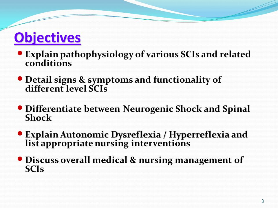 Objectives Explain pathophysiology of various SCIs and related conditions Detail signs & symptoms and functionality of different level SCIs Differenti