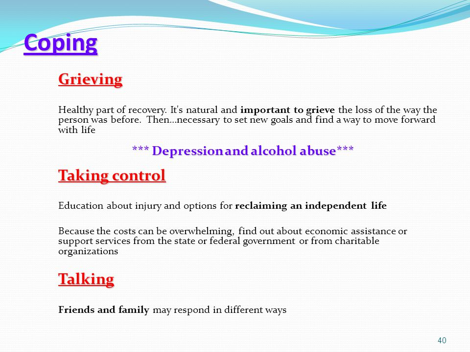 Coping Grieving Healthy part of recovery. It's natural and important to grieve the loss of the way the person was before. Then…necessary to set new go