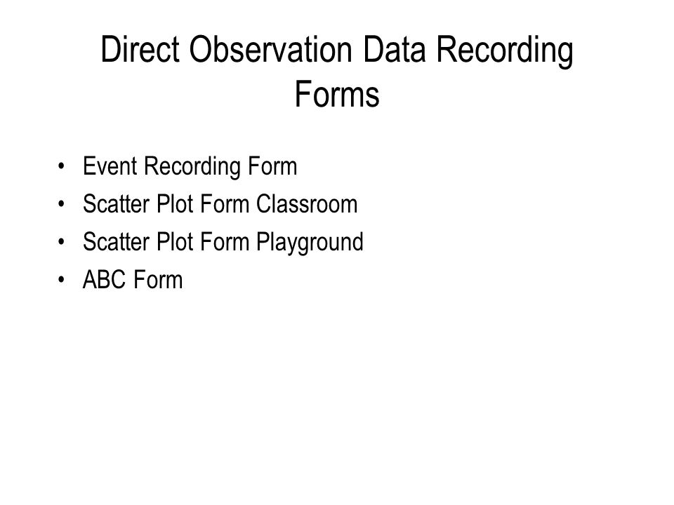 Direct Observation Data Recording Forms Event Recording Form Scatter Plot Form Classroom Scatter Plot Form Playground ABC Form