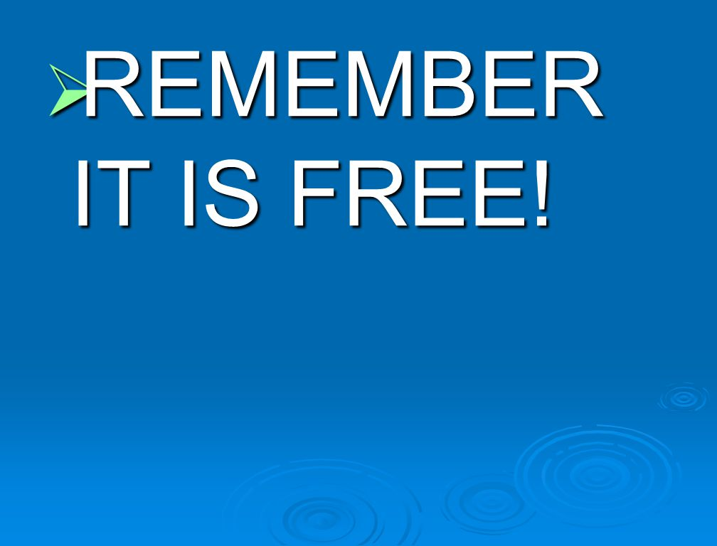  REMEMBER IT IS FREE!