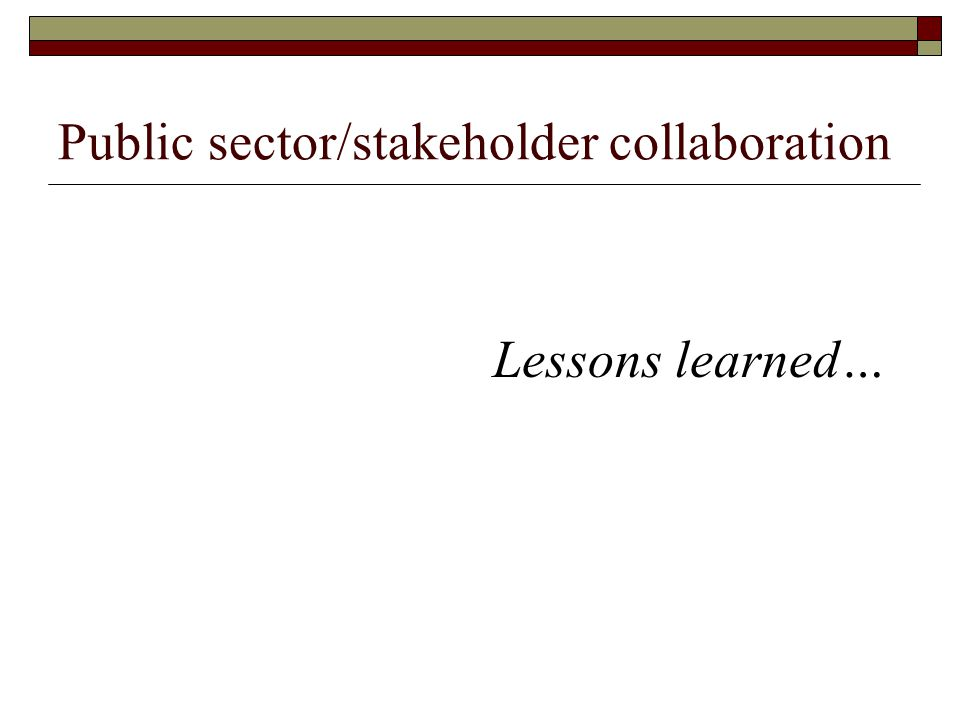 Public sector/stakeholder collaboration Lessons learned…