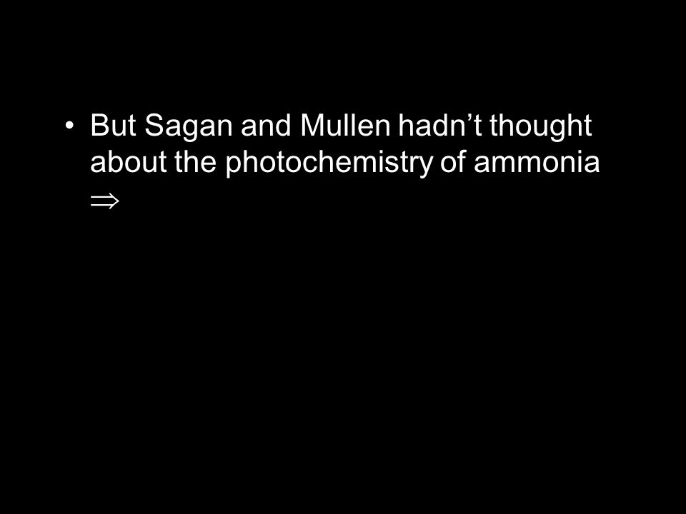 But Sagan and Mullen hadn't thought about the photochemistry of ammonia 