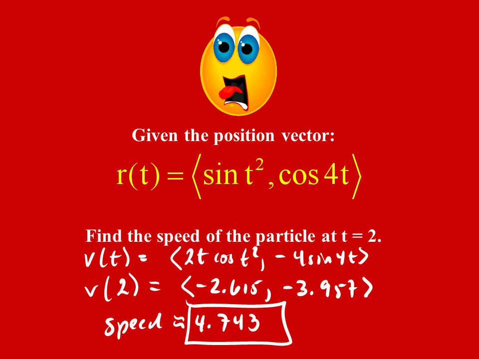 Given the position vector: Find the speed of the particle at t = 2.