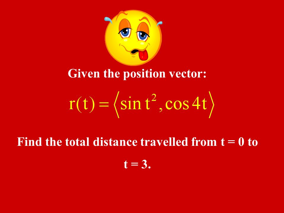 Given the position vector: Find the total distance travelled from t = 0 to t = 3.