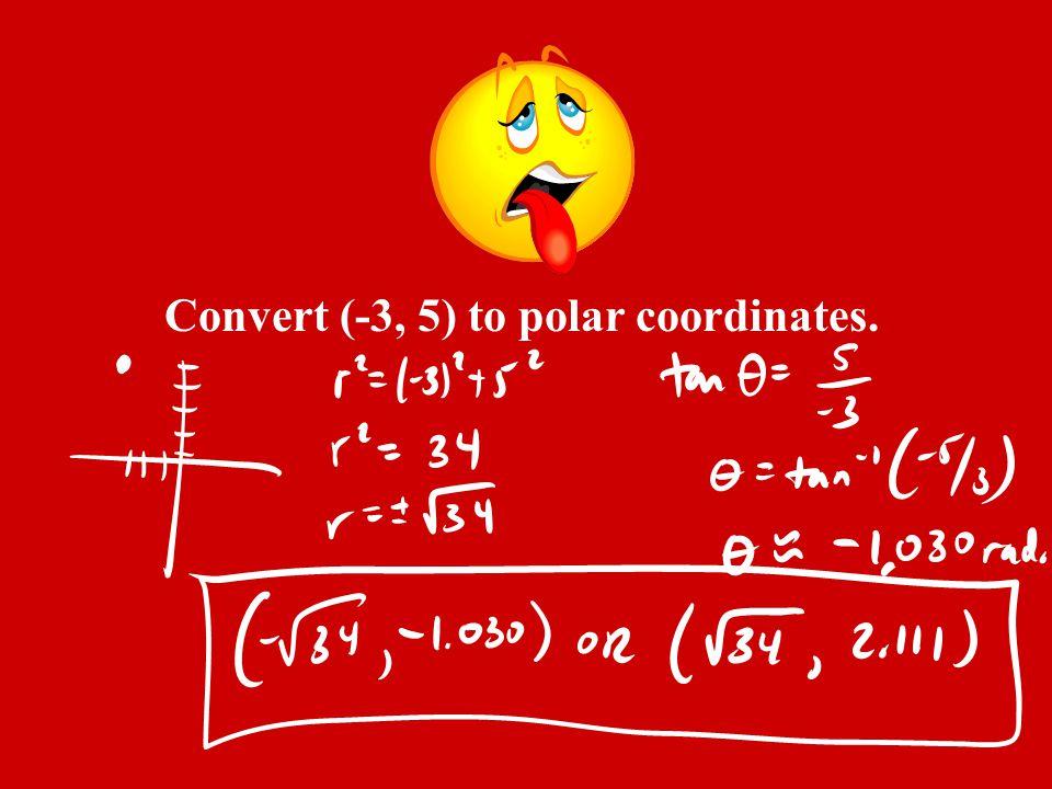 Convert (-3, 5) to polar coordinates.