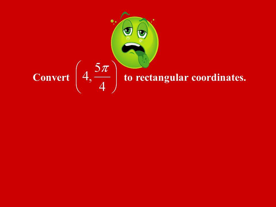Convert to rectangular coordinates.