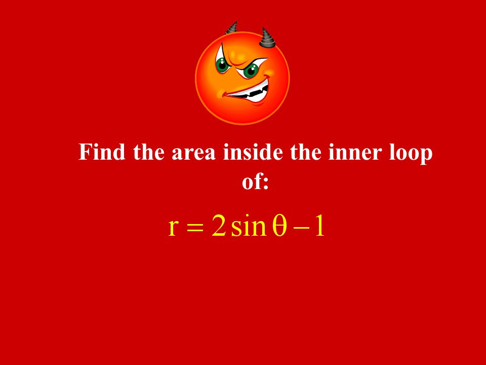 Find the area inside the inner loop of: