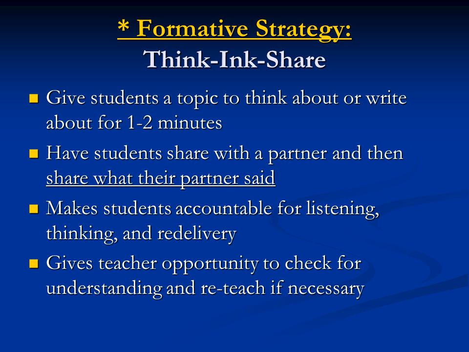 * Formative Strategy: Think-Ink-Share Give students a topic to think about or write about for 1-2 minutes Give students a topic to think about or writ