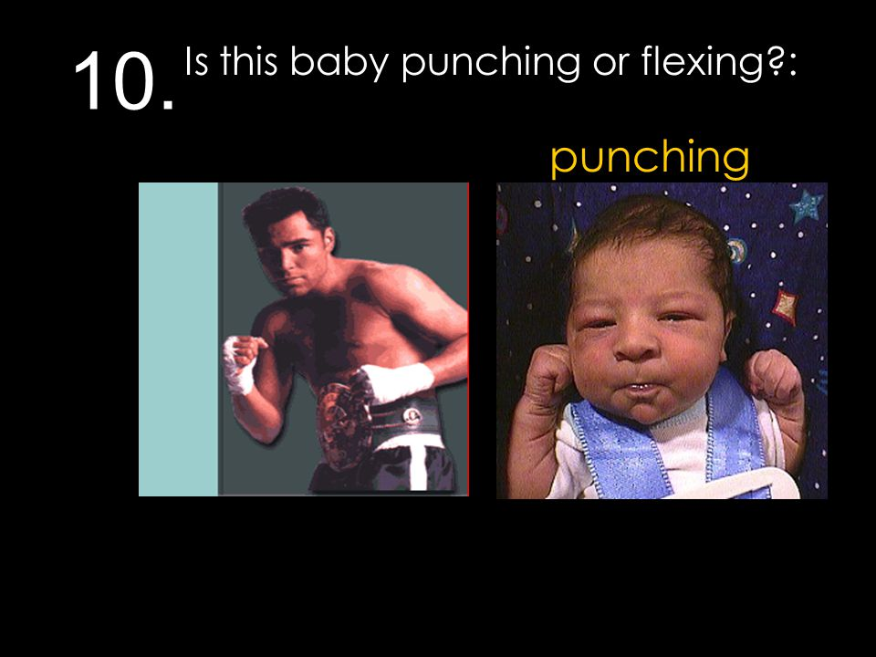10. punching Is this baby punching or flexing?: