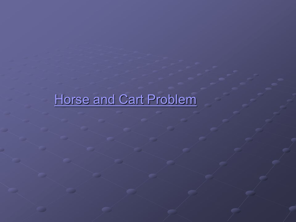 Horse and Cart Problem Horse and Cart ProblemHorse and Cart ProblemHorse and Cart Problem