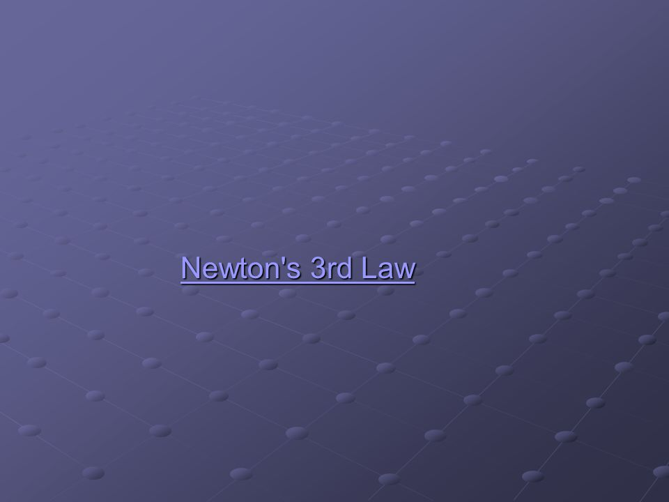 Newton's 3rd Law Newton's 3rd LawNewton's 3rd LawNewton's 3rd Law