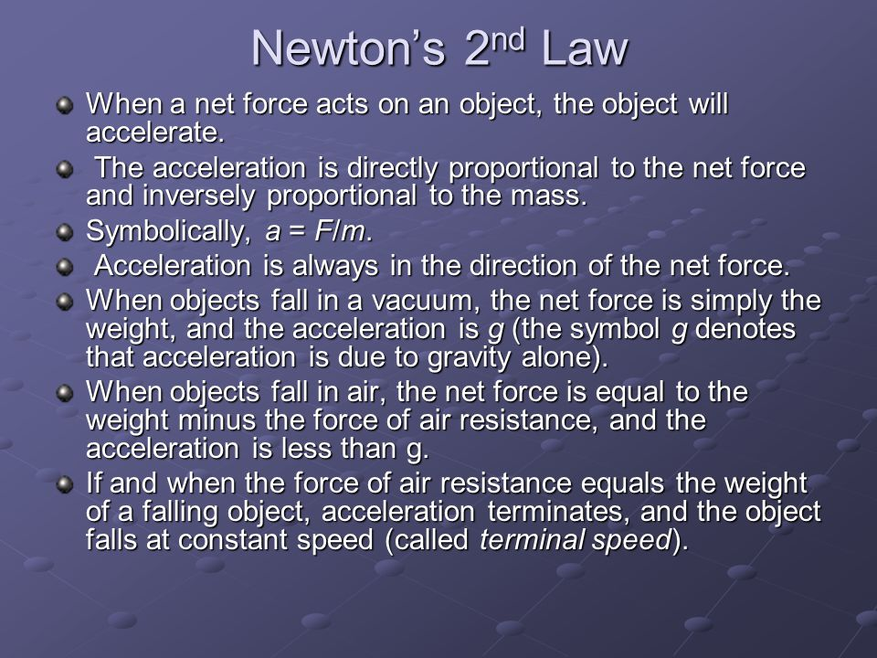 Newton's 2 nd Law When a net force acts on an object, the object will accelerate. The acceleration is directly proportional to the net force and inver