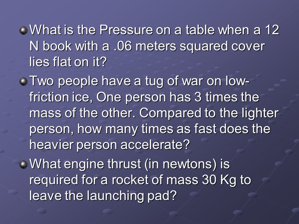 What is the Pressure on a table when a 12 N book with a.06 meters squared cover lies flat on it.