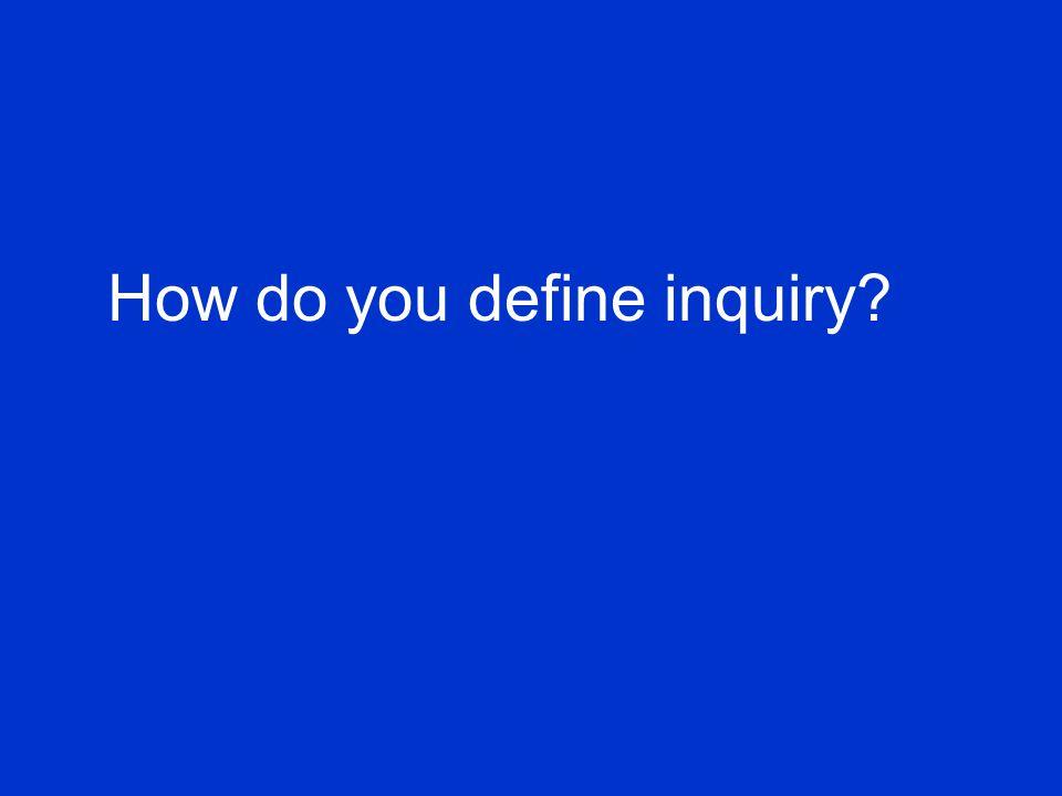 How do you define inquiry
