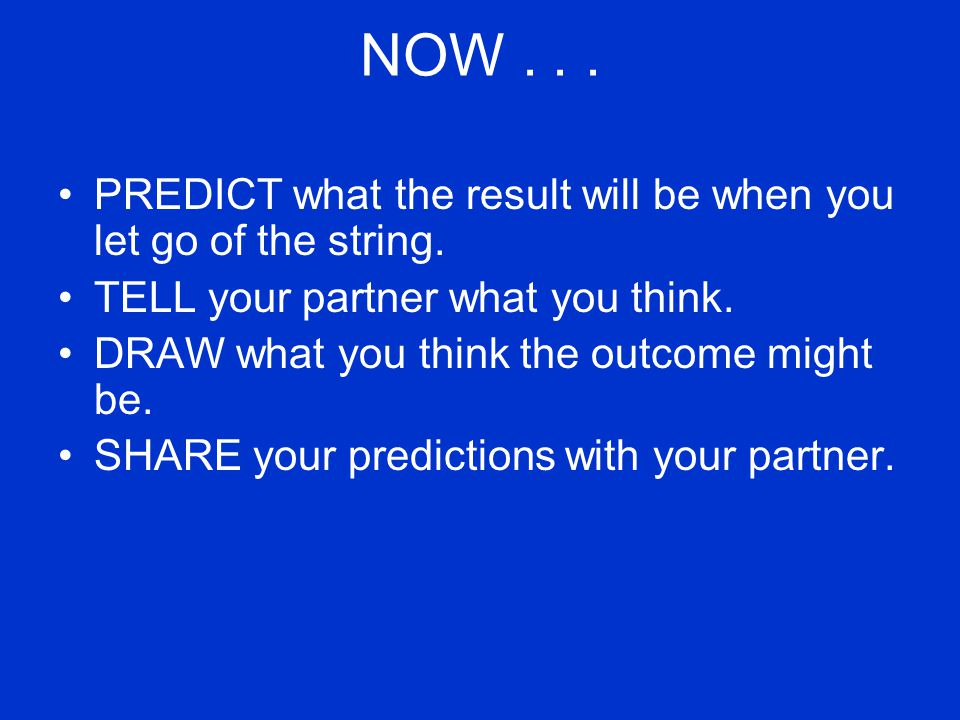 NOW... PREDICT what the result will be when you let go of the string.