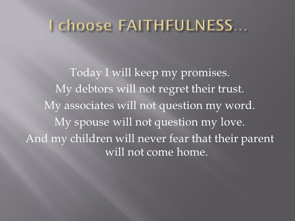 Today I will keep my promises.My debtors will not regret their trust.