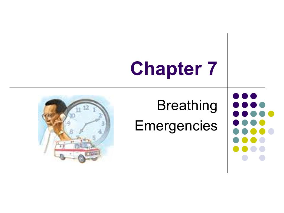 Chapter 7 Breathing Emergencies
