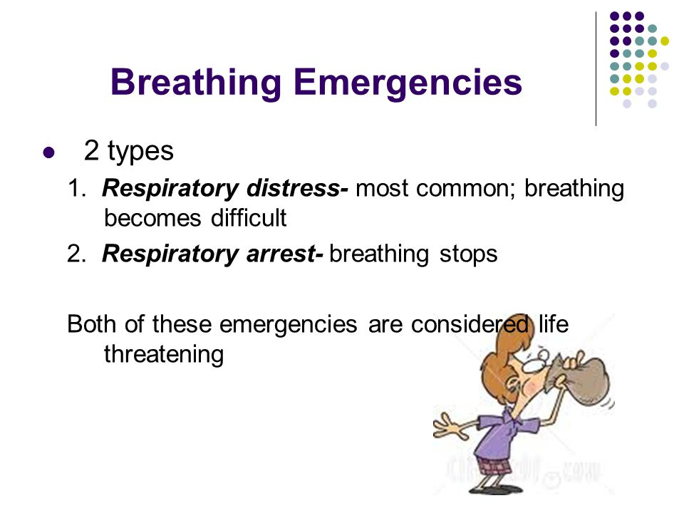 Respiratory Distress Causes: Partially obstruction*illness Chronic conditions*electrocution asthma, emphysema*heart attack Injury to head, neck*allergic reactions chest, lungs, abdomen*drugs Poisoning*emotional distress Respiratory distress can lead to respiratory arrest