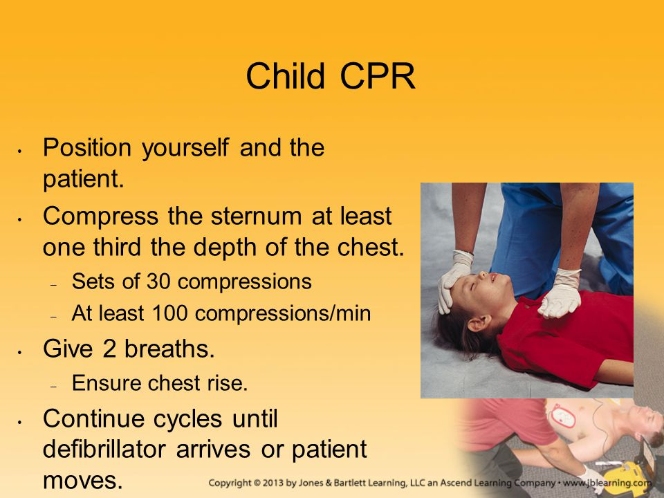 Child CPR Position yourself and the patient. Compress the sternum at least one third the depth of the chest. – Sets of 30 compressions – At least 100