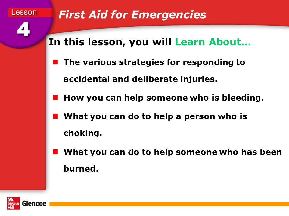 First Aid for Emergencies In this lesson, you will Learn About… The various strategies for responding to accidental and deliberate injuries. How you c