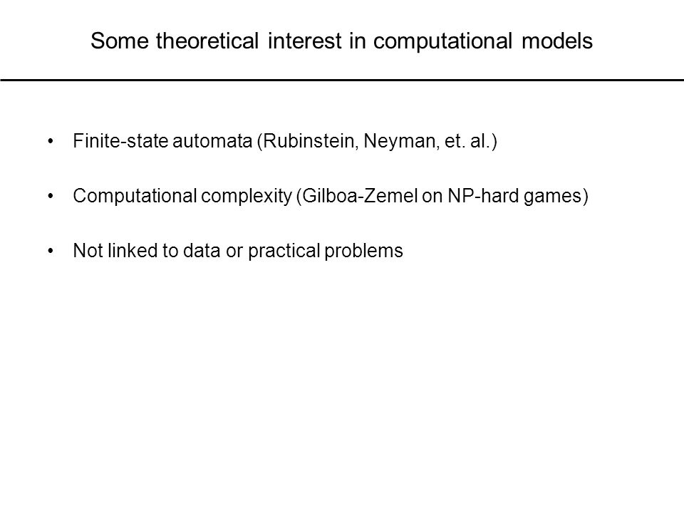 Some theoretical interest in computational models Finite-state automata (Rubinstein, Neyman, et.