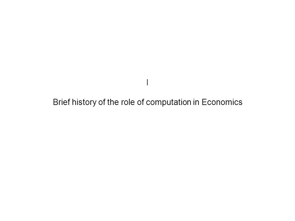 I Brief history of the role of computation in Economics