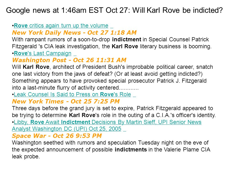 Google news at 1:46am EST Oct 27: Will Karl Rove be indicted.