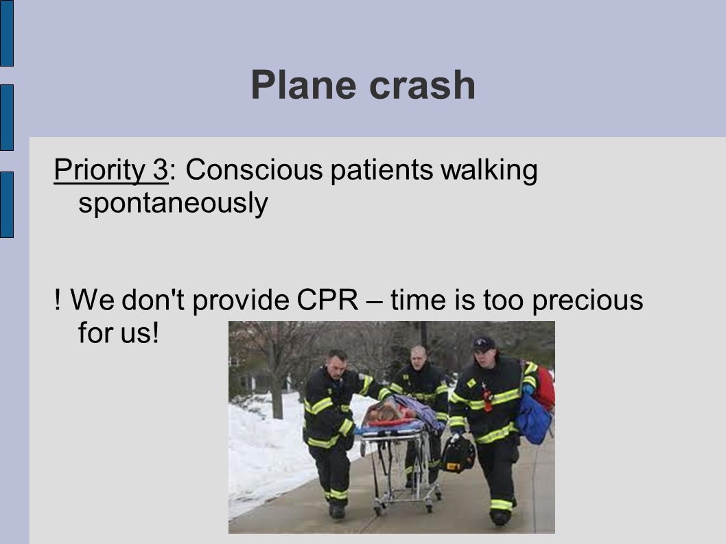 Plane crash Priority 3: Conscious patients walking spontaneously .