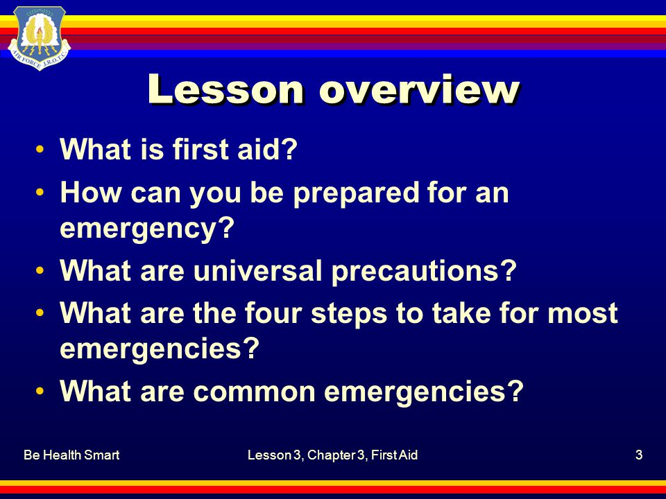 Be Health SmartLesson 3, Chapter 3, First Aid3 Lesson overview What is first aid.