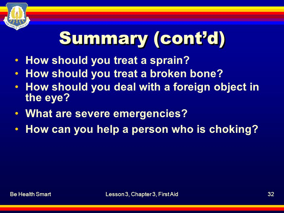 Be Health SmartLesson 3, Chapter 3, First Aid32 Summary (cont'd) How should you treat a sprain.