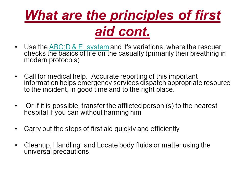 What are the principles of first aid cont. Use the ABC;D & E system and it's variations, where the rescuer checks the basics of life on the casualty (