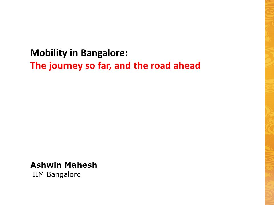 Ashwin Mahesh IIM Bangalore Mobility in Bangalore: The journey so far, and the road ahead