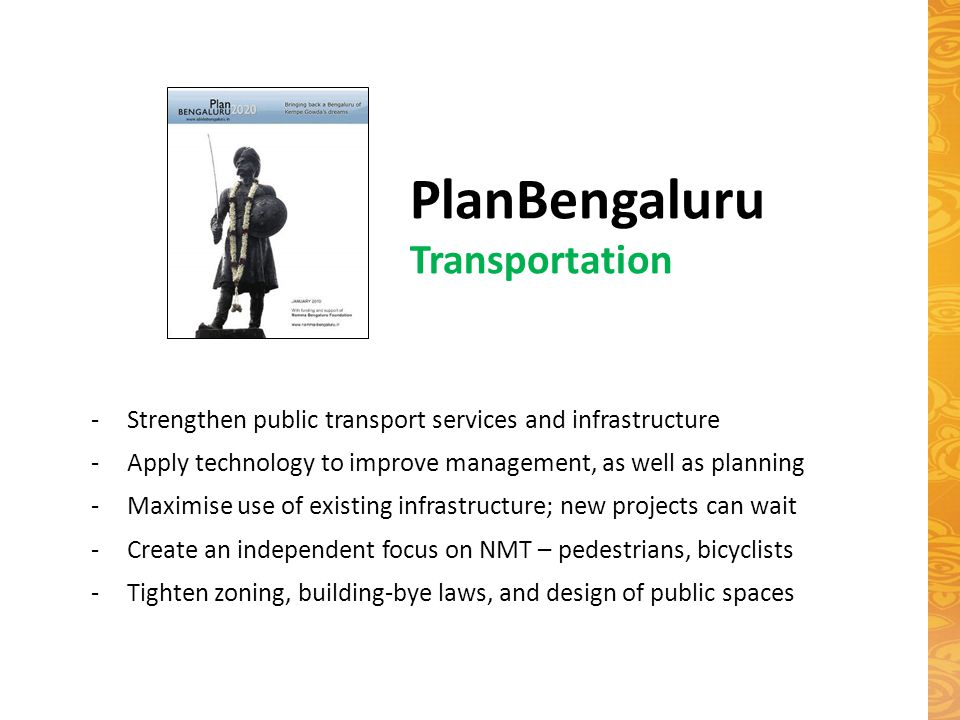 PlanBengaluru Transportation -Strengthen public transport services and infrastructure -Apply technology to improve management, as well as planning -Ma